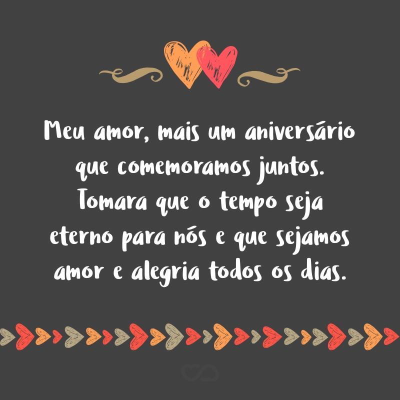 Frase de Amor - Meu amor, mais um aniversário que comemoramos juntos. Tomara que o tempo seja eterno para nós e que sejamos amor e alegria todos os dias.