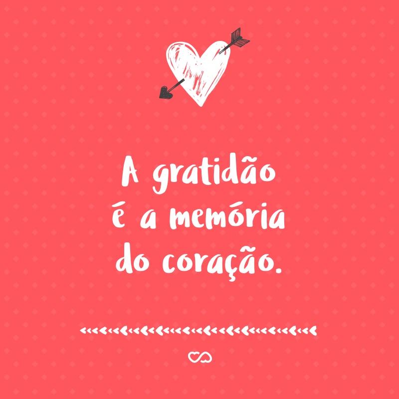 Frase de Amor - A gratidão é a memória do coração.