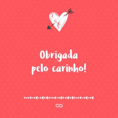 Frase de Amor - Obrigada pelo carinho!