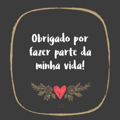 Frase de Amor - Obrigado por fazer parte da minha vida!