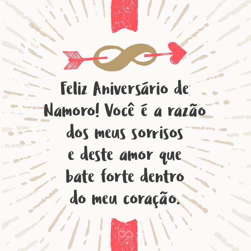 Frase de Amor - Feliz Aniversário de Namoro! Você é a razão dos meus sorrisos e deste amor que bate forte dentro do meu coração.