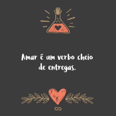 Amar é um verbo cheio de entregas.