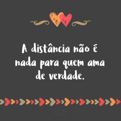 Frase de Amor - A distância não é nada para quem ama de verdade.