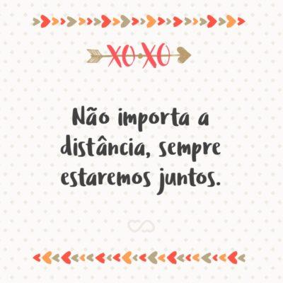 Frase de Amor - Não importa a distância, sempre estaremos juntos.