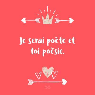 Frase de Amor - Je serai poète et toi poèsie. (Eu serei poeta e você poesia.)