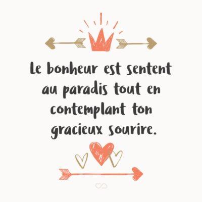 Frase de Amor - Le bonheur est sentent au paradis tout en contemplant ton gracieux sourire. (Felicidade é me sentir no paraíso ao contemplar teu gracioso sorriso.)