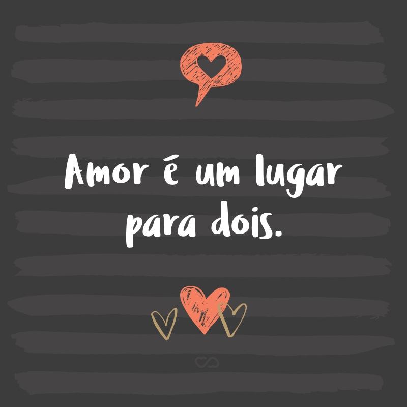 Frase de Amor - Amor é um lugar para dois.