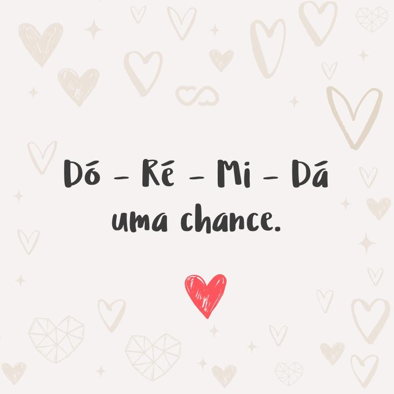 Frase de Amor - Dó – Ré – Mi – Dá uma chance.