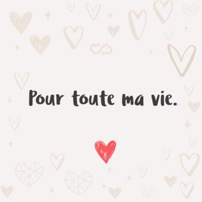 Frase de Amor - Pour toute ma vie. (Por toda a minha vida.)