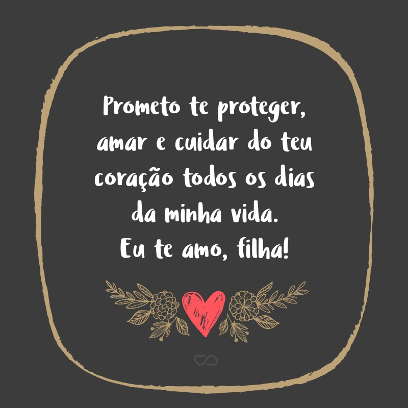 Prometo Te Proteger Amar E Cuidar Do Teu Coração Todos Os Dias Da