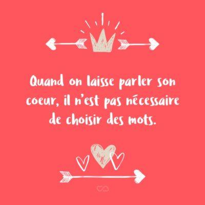 Frase de Amor - Quand on laisse parler son coeur, il n'est pas nécessaire de choisir des mots. (Quando deixamos o coração falar, não precisamos escolher as palavras.)