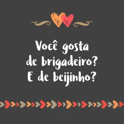 Frase de Amor - Você gosta de brigadeiro? E de beijinho?