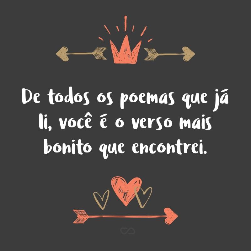 Frase de Amor - De todos os poemas que já li, você é o verso mais bonito que encontrei.