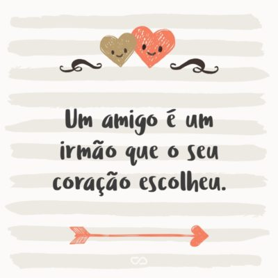 Frase de Amor - Um amigo é um irmão que o seu coração escolheu.