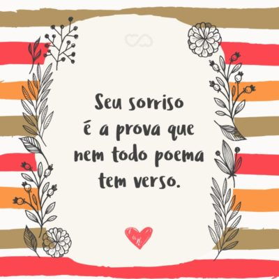 Frase de Amor - Seu sorriso é a prova que nem todo poema tem verso.