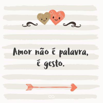 Amor não é palavra, é gesto.