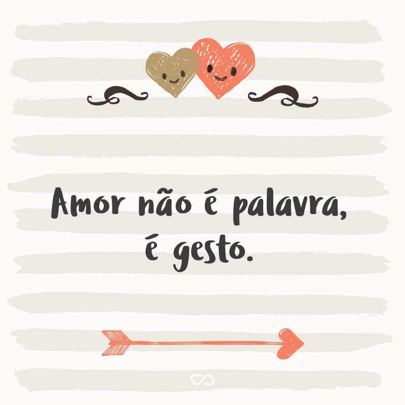 Frase de Amor - Amor não é palavra, é gesto.