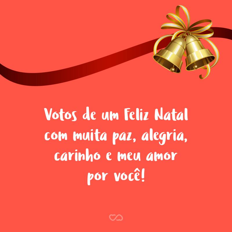 Frase de Amor - Votos de um Feliz Natal com muita paz, alegria, carinho e meu amor por você!