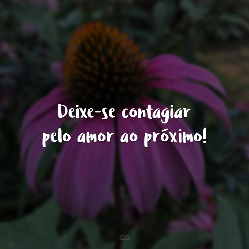 Deixe-se contagiar pelo amor ao próximo!
