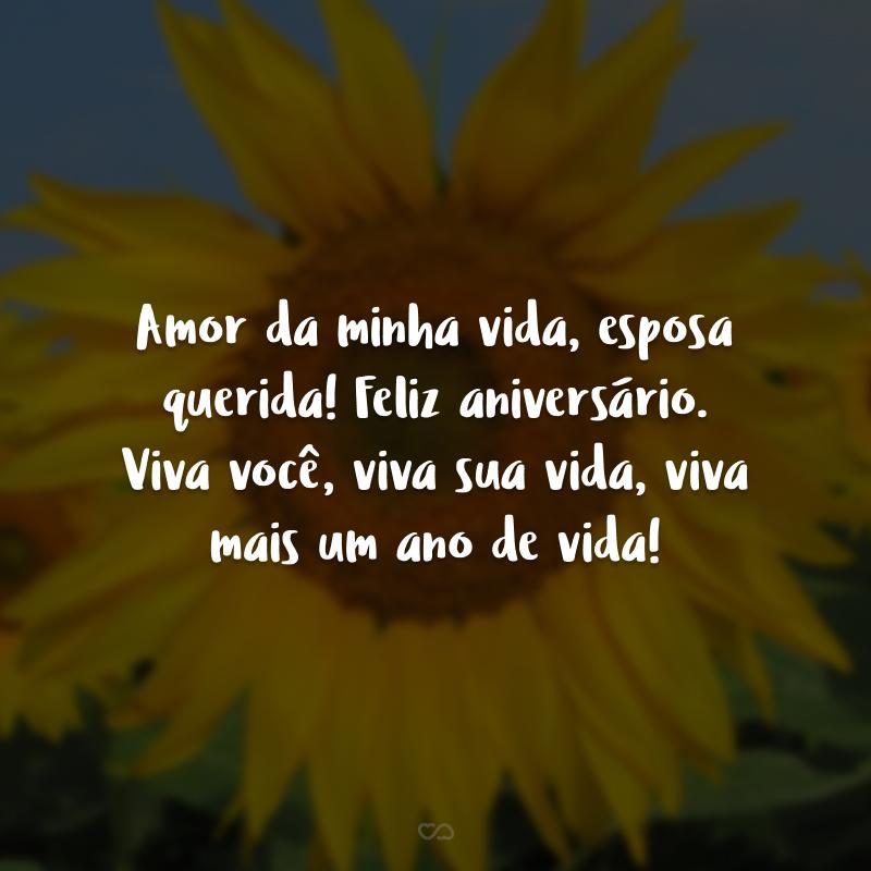 Amor da minha vida, esposa querida! Feliz aniversário. Viva você, viva sua vida, viva mais um ano de vida!