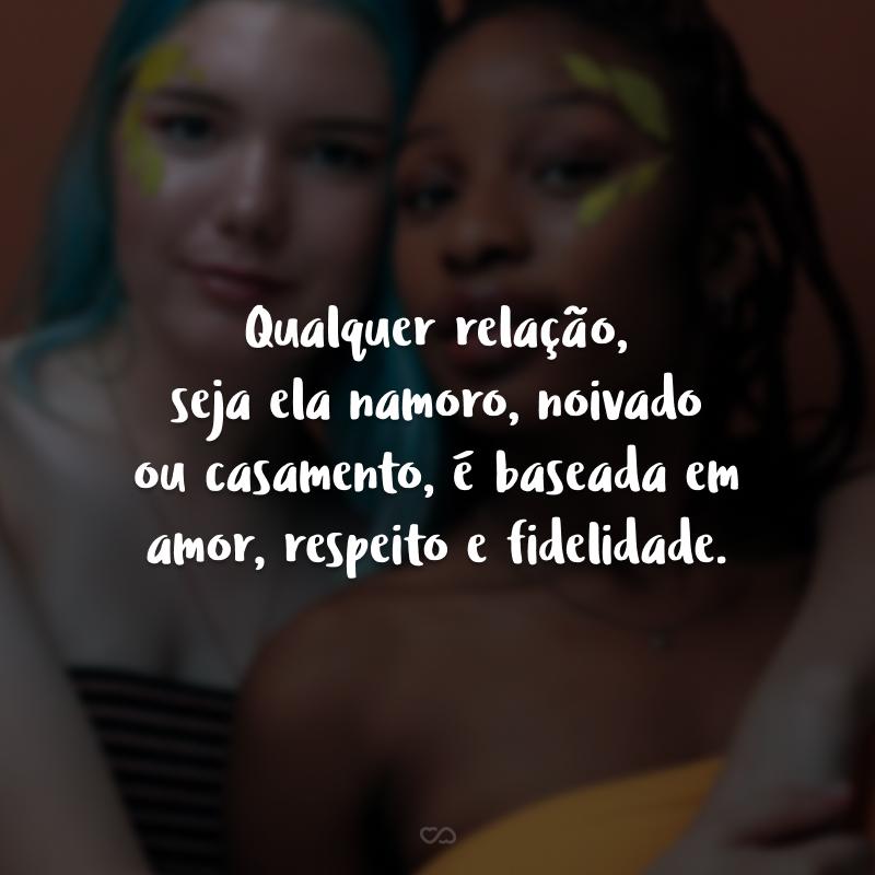 Qualquer relação, seja ela namoro, noivado ou casamento, é baseada em amor, respeito e fidelidade. Sem esses valores, a relação se torna temporária.
