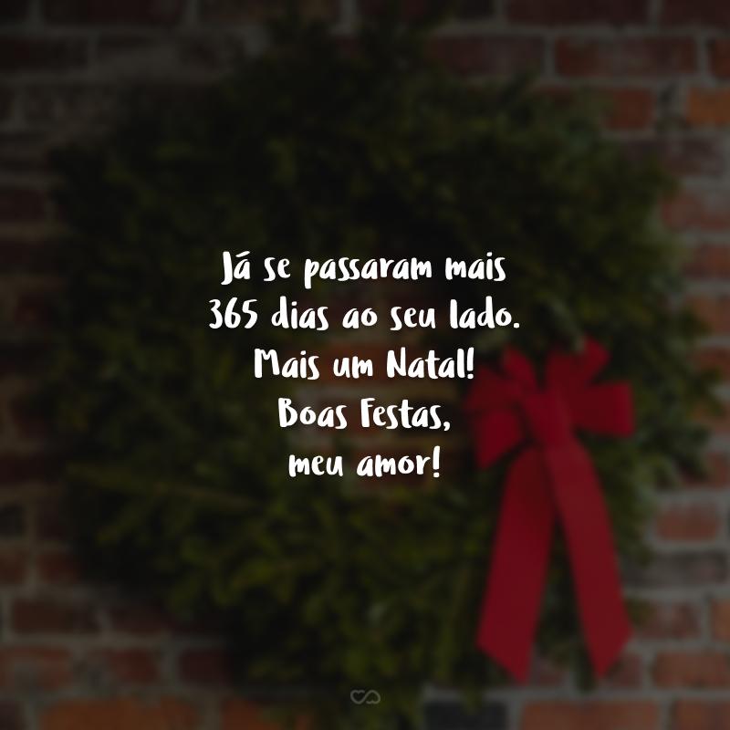 Já se passaram mais 365 dias ao seu lado. Mais um Natal! Boas Festas, meu amor!