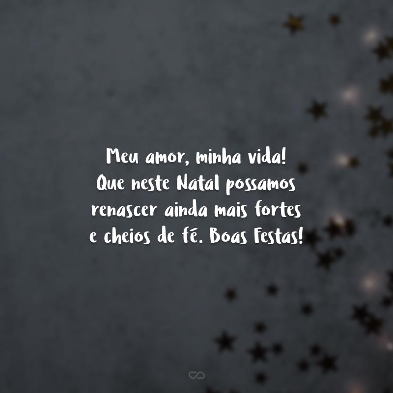 Meu amor, minha vida! Que neste Natal possamos renascer ainda mais fortes e cheios de fé. Boas Festas!